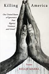 Killing America: Our United States of Ignorance, Fear, Bigotry, Violence and Greed Kindle Edition
