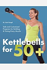 Kettlebells for 50+: Safe and Customized Programs for Building and Toning Every Muscle Kindle Edition