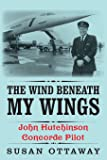 The Wind Beneath My Wings: John Hutchinson Concorde Pilot
