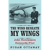 The Wind Beneath My Wings: John Hutchinson Concorde Pilot