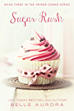 Sugar Rush (Friend-Zoned Book 3)