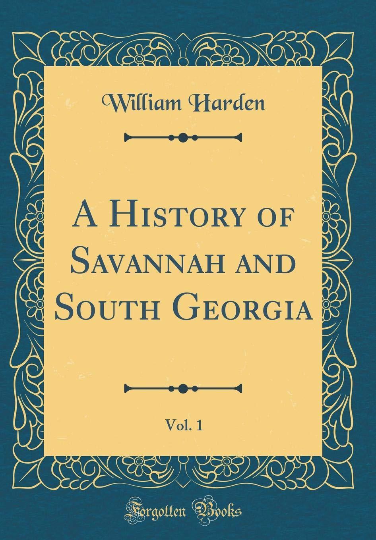 Read Online A History of Savannah and South Georgia, Vol. 1 (Classic Reprint) pdf