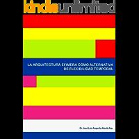 LA ARQUITECTURA EFIMERA COMO ALTERNATIVA DE FLEXIBILIDAD TEMPORAL