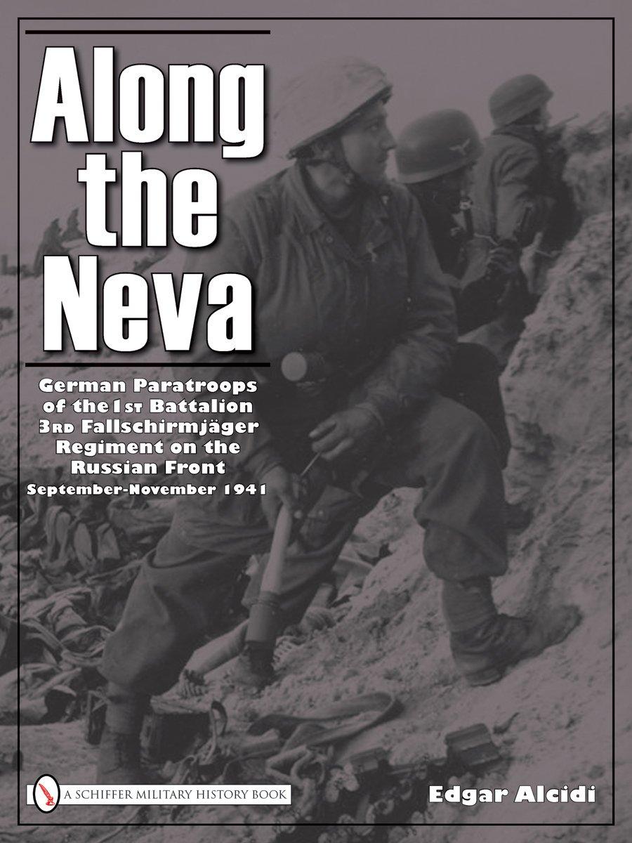 Download Along the Neva German Paratroops of the 1st Battalion; 3rd Fallschirmjäger Regiment on the Russian Front  Sept.-Nov. 1941 ebook