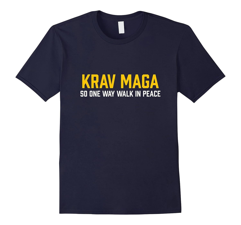 Krav Maga So One Way Walk In Peace - Israeli Combat T-Shirt-CD