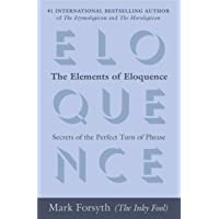 The Elements of Eloquence: Secrets of the Perfect Turn of Phrase