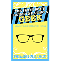 The Party Boy's Guide to Dating a Geek (Clumsy Cupids Book 1) (English Edition)