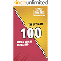 The Unofficial Fortnite Battle Royal Strategy Guide: The Ultimate 100 Tips and Tricks Explained