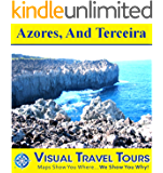 AZORES, AND TERCEIRA - A Travelogue. Read before you go for trip planning ideas. Includes tips and photos. Schedule your explorations. Like having a friend ... Visual Travel Tours Book 253)
