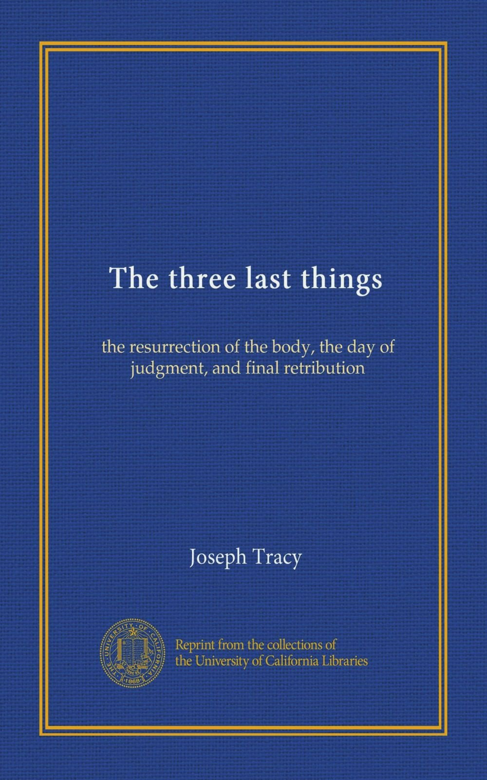The three last things: the resurrection of the body, the day of judgment, and final retribution ebook