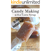 Candy Making Without Corn Syrup in the Instant Pot: Old fashioned recipes made with ingredients you can trust