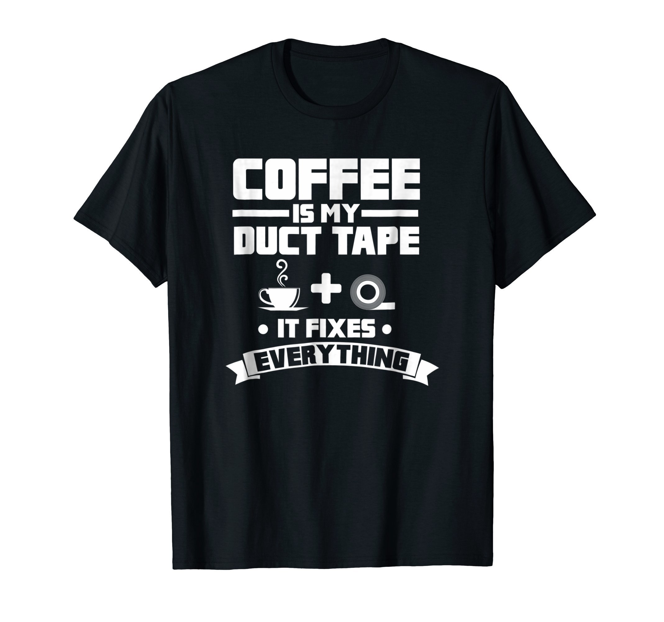 Coffee Is My Duct Tape It Fixes Everything Caffeine Shirt