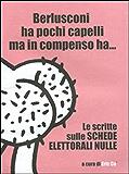 Berlusconi ha pochi capelli ma in compenso ha... Le scritte sulle schede elettorali nulle