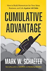 Cumulative Advantage: How to Build Momentum for Your Ideas, Business and Life Against All Odds Kindle Edition