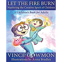 Let the Fire Burn: Nurturing the Creative Spirit of Children