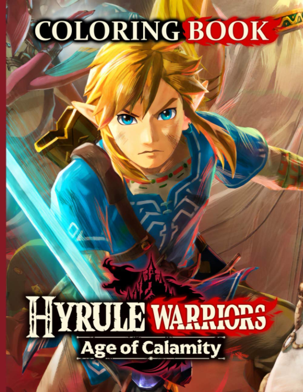 Hyrule Warriors Age Of Calamity Coloring Book High Quality Hyrule Warriors Age Of Calamity Adult Coloring Books For Men And Women Akahito Uno 9798553630065 Amazon Com Books