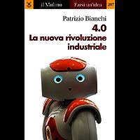 4.0 La nuova rivoluzione industriale (Farsi un'idea)