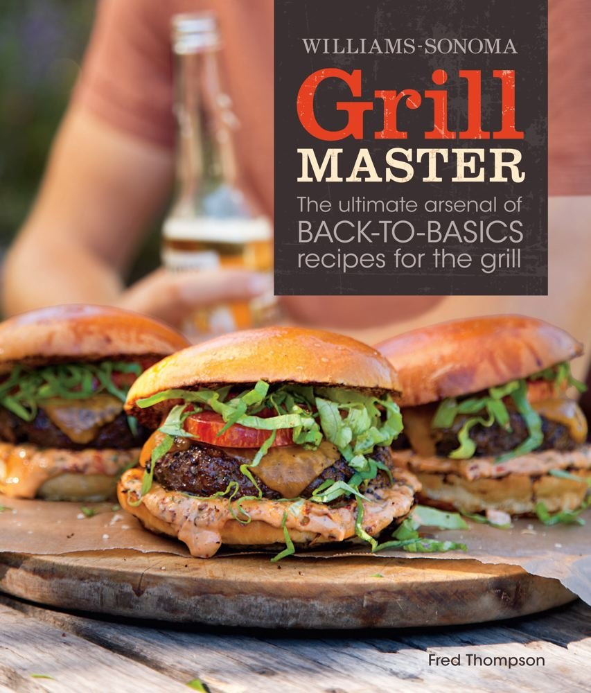 Grill Master (Williams-Sonoma): The Ultimate Arsenal of Back ...