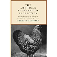 The American Standard of Perfection - A Complete Desription of all Recognized Varieties...