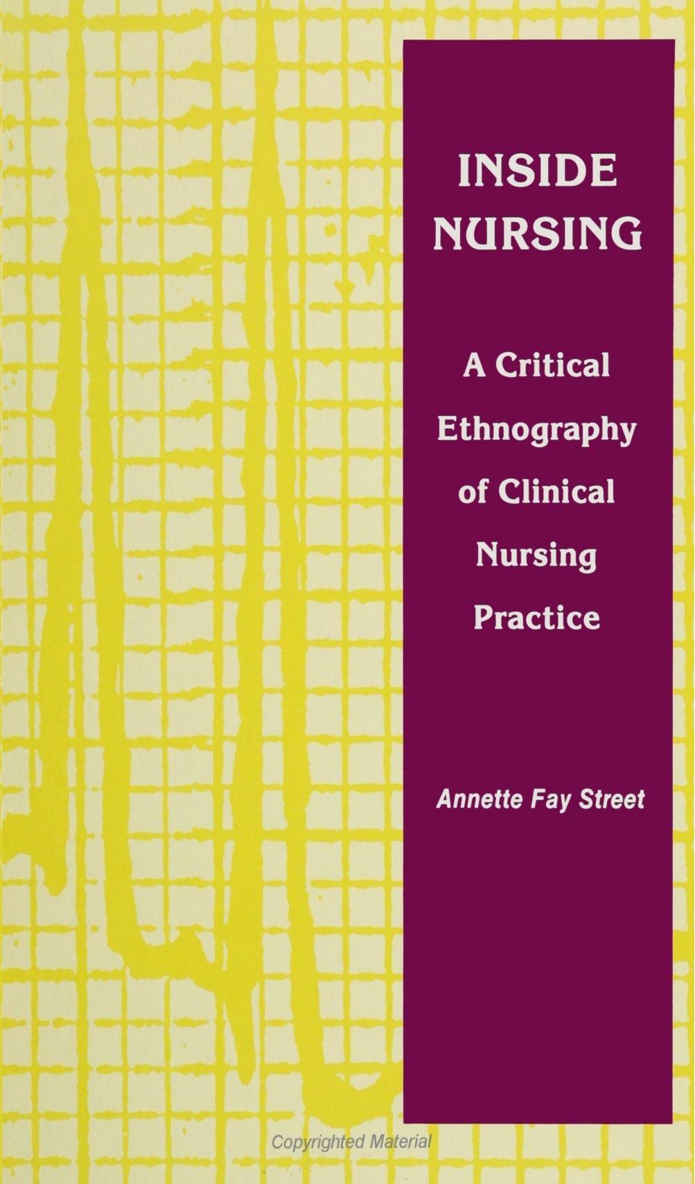 Inside Nursing  A Critical Ethnography Of Clinical Nursing Practice  S U N Y Series Teacher Empowerment And School Reform