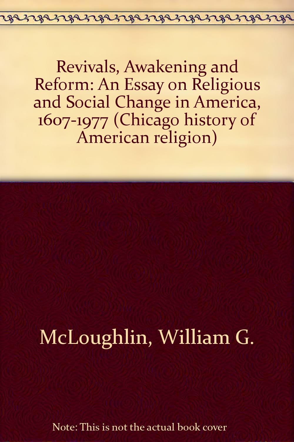 revivals awakening and reform an essay on religious and social revivals awakening and reform an essay on religious and social change in america 1607 1977 william g mcloughlin 9780226560915 amazon com books