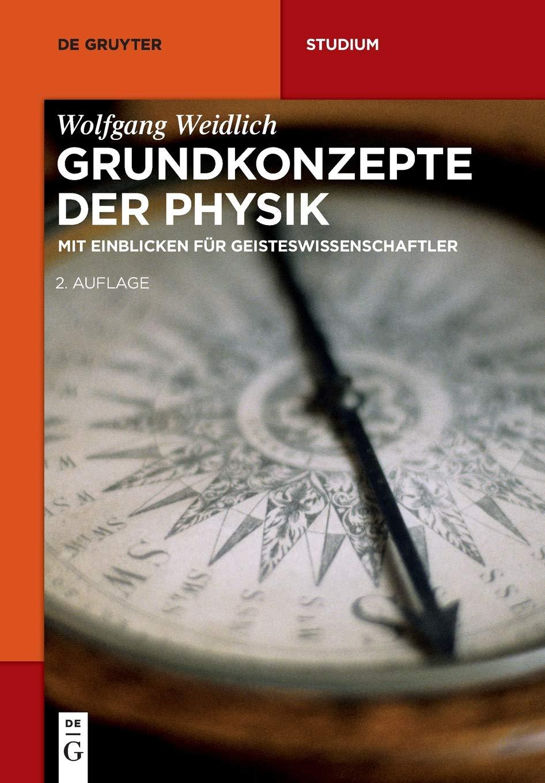 Grundkonzepte der Physik: Mit Einblicken für Geisteswissenschaftler ...