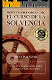 El Curso de la Solvencia: Una nueva filosofía para la vida y las finanzas (Spanish Edition)