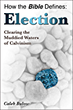 How the Bible Defines: Election: Clearing the Muddied Waters of Calvinism