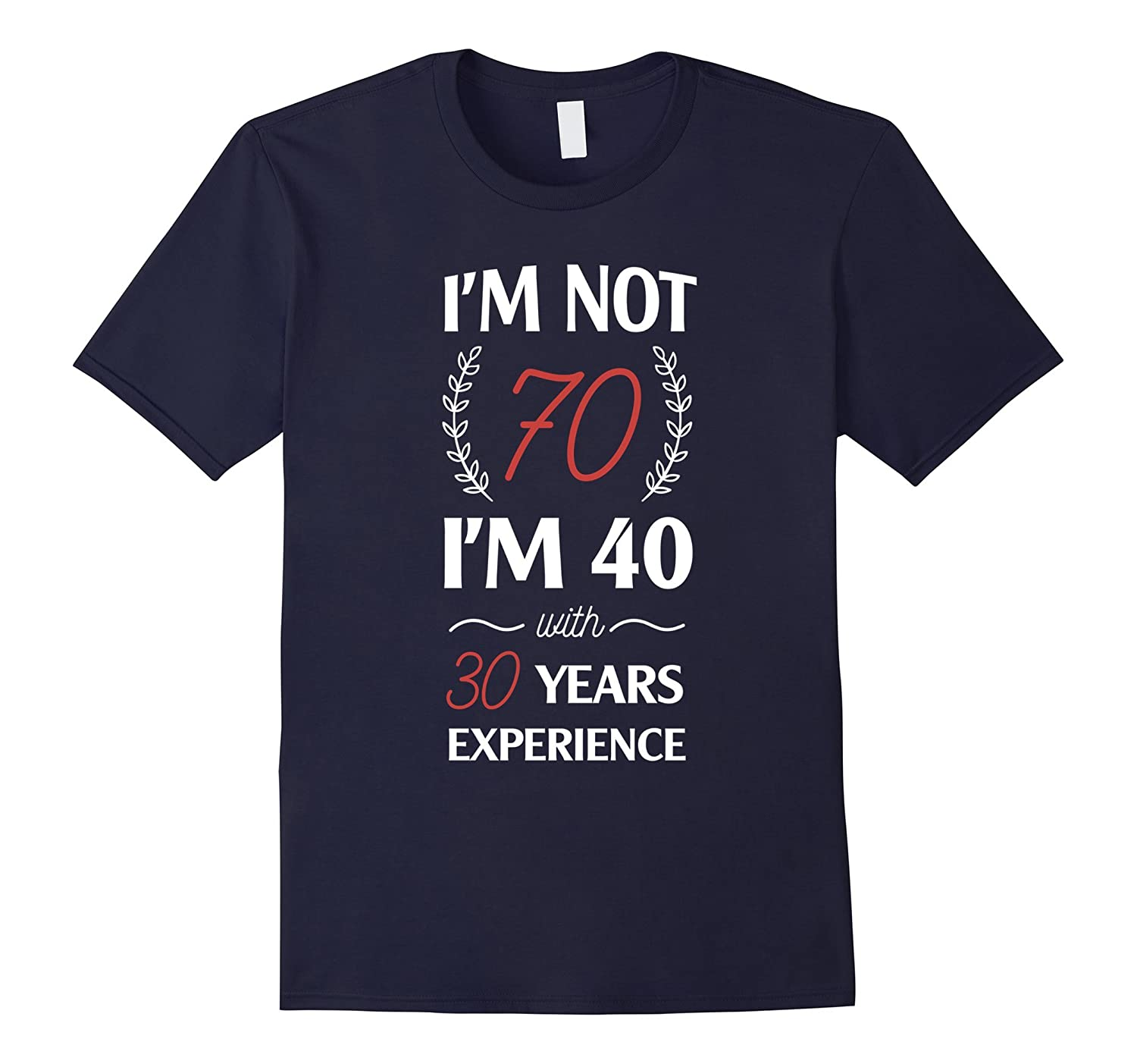 70th Birthday Shirts | I'm Not 70 I'm 40 With 20 Years-CL