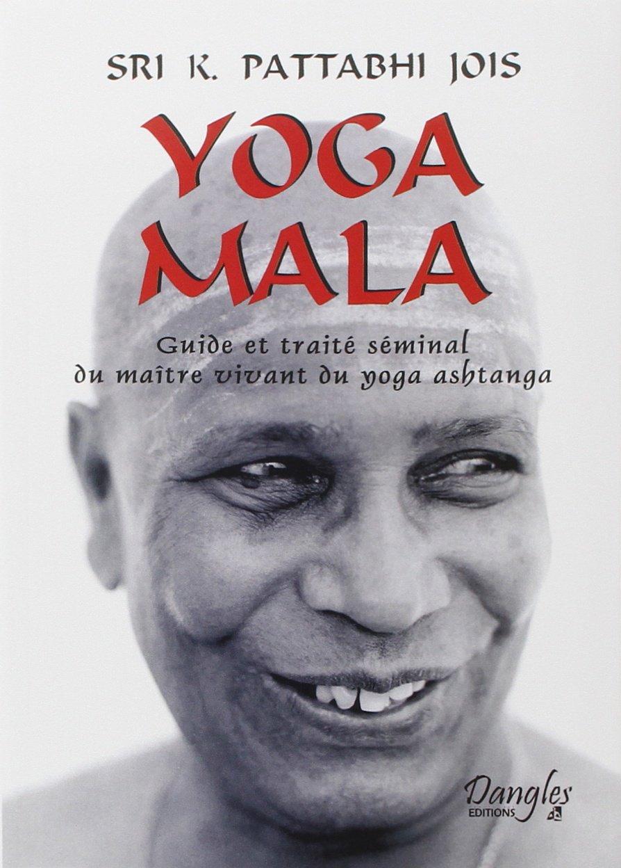 Yoga Mala : Guide et traité séminal du maître vivant du yoga ...