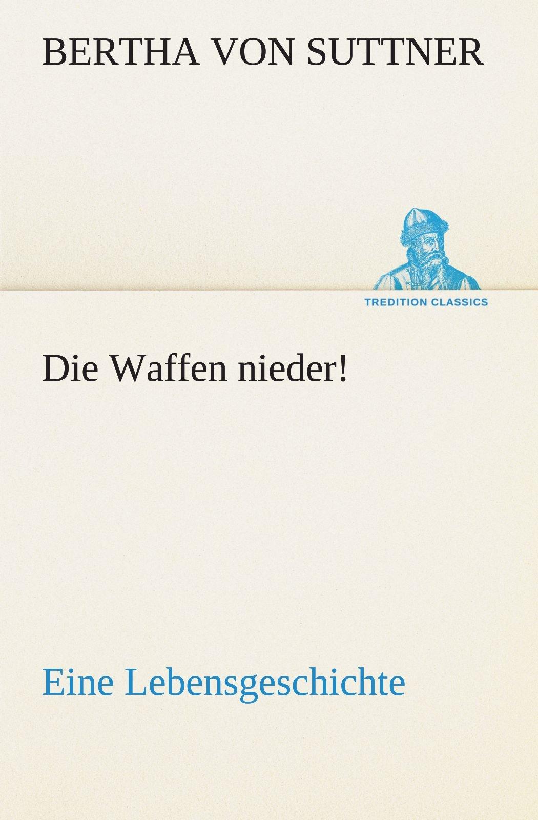 Read Online Die Waffen nieder!: Eine Lebensgeschichte (TREDITION CLASSICS) (German Edition) ebook