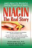 Niacin: The Real Story: Learn about the Wonderful Healing Properties of Niacin