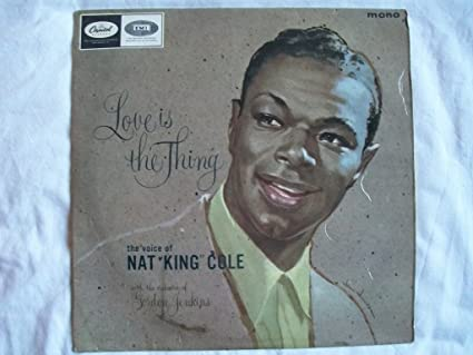 Nat King Cole Love Is The Thing Lp Amazon Com Music