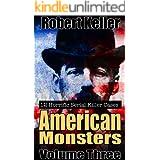 True Crime: American Monsters Vol. 3: 12 Horrific American Serial Killers (Serial Killers US)
