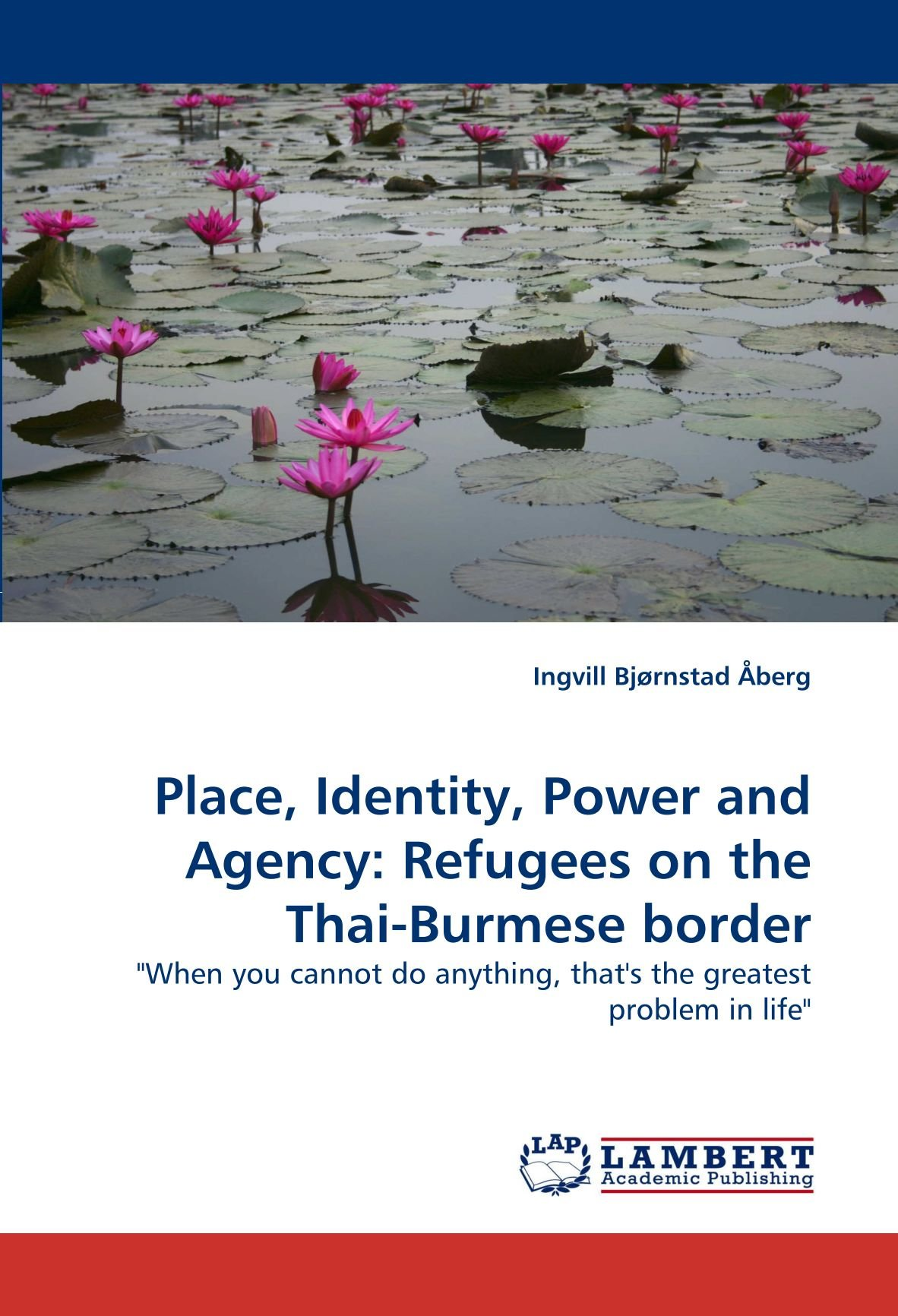"Download Place, Identity, Power and Agency: Refugees on the Thai-Burmese border: ""When you cannot do anything, that's the greatest problem in life"" pdf epub"
