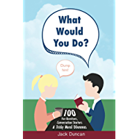 What Would You Do?: 100 Fun Questions, Conversation Starters & Tricky Moral Dilemmas (English Edition)