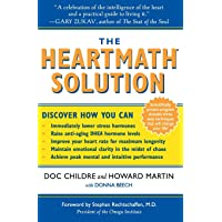 The HeartMath Solution: The Institute of HeartMath's Revolutionary Program for Engaging...