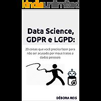 Data Science, GDPR e LGPD: 20 coisas que você precisa fazer para não ser acusado por maus tratos a dados pessoais (1)