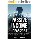 Passive Income Ideas 2021: The Beginner's Guide on How to Make Money Online - Blogging, Affiliate Marketing, Tik Tok Marketin