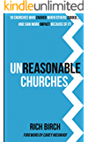 Unreasonable Churches: 10 Churches That Zagged When Others Zigged and Saw More Impact Because of It