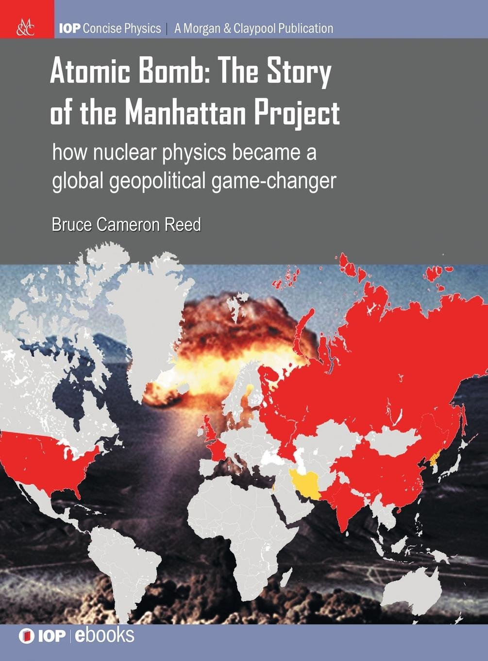 Atomic Bomb: The Story of the Manhattan Project: How Nuclear Physics Became a Global Geopolitical Game-Changer (Iop Concise Physics) pdf
