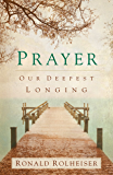 Prayer: Our Deepest Longing (English Edition)