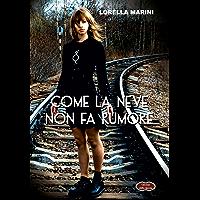 Come la neve non fa rumore (Italian Edition)