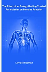 The Effect of an Energy Healing Treated Formulation on Immune Function Kindle Edition