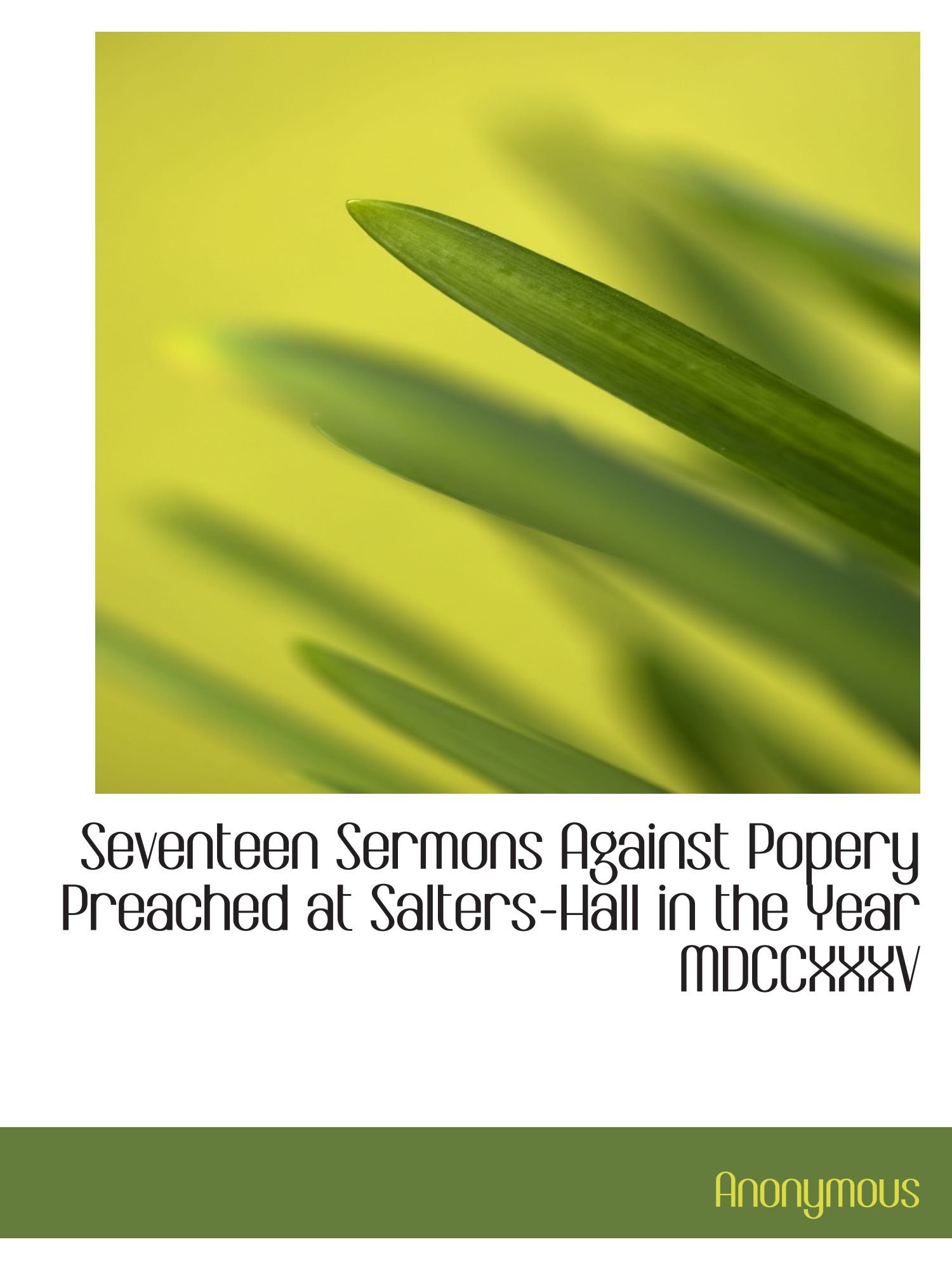 Download Seventeen Sermons Against Popery Preached at Salters-Hall in the Year MDCCXXXV PDF