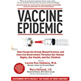 Vaccine Epidemic: How Corporate Greed, Biased Science, and Coercive Government Threaten Our Human Rights, Our Health, and Our
