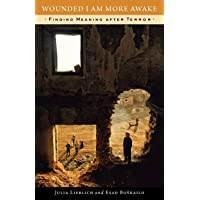 Wounded I Am More Awake: Finding Meaning after Terror