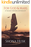 For God And Mars: A Takamo Universe Anthology
