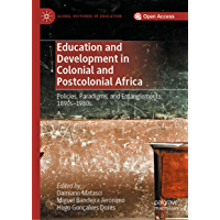 Education and Development in Colonial and Postcolonial Africa: Policies, Paradigms, and Entanglements, 1890s–1980s…