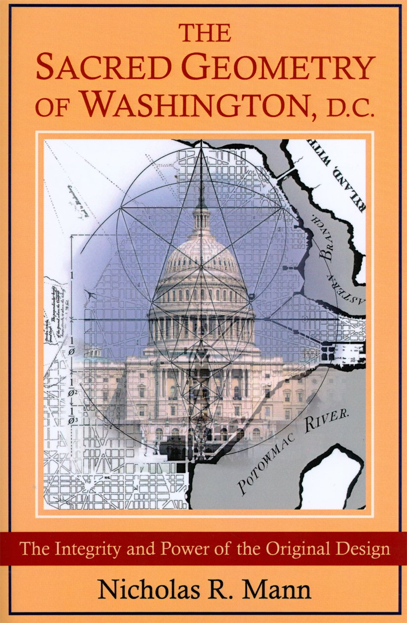 The Sacred Geometry of Washington, D.C.: The Integrity And Power of the  Original Design: Mann, Nicholas: 9780954723071: United States: Amazon Canada